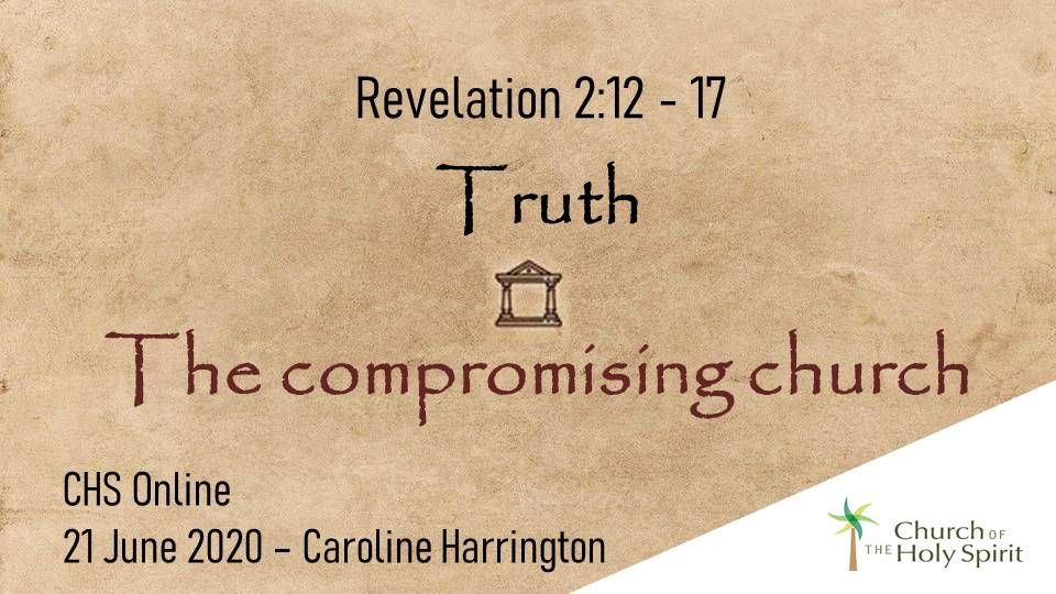 Revelation 2:12-2:17 Truth – The Compromising Church